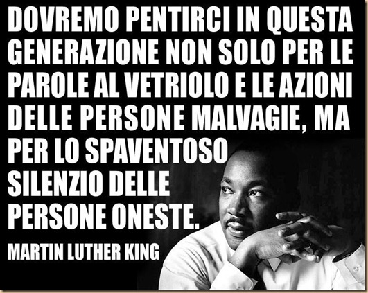 Martin Luther King - troppo SILENZIO delle persone oneste indifferenti