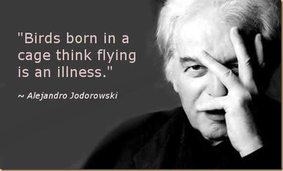 Birds born in a cage think flying is an illness - Jodorowski